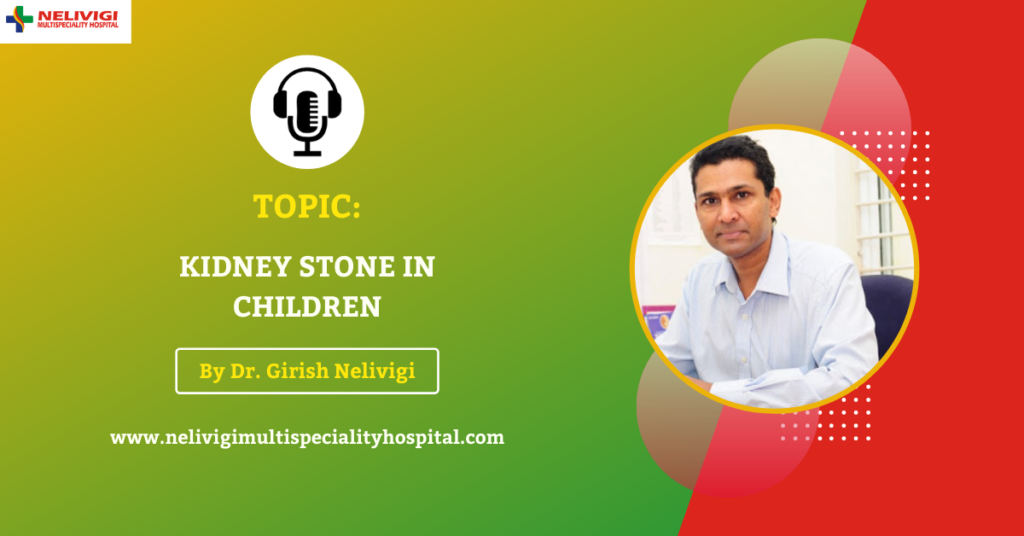 Treatment for Kidney stones in children | Nelivigi Multispeciality