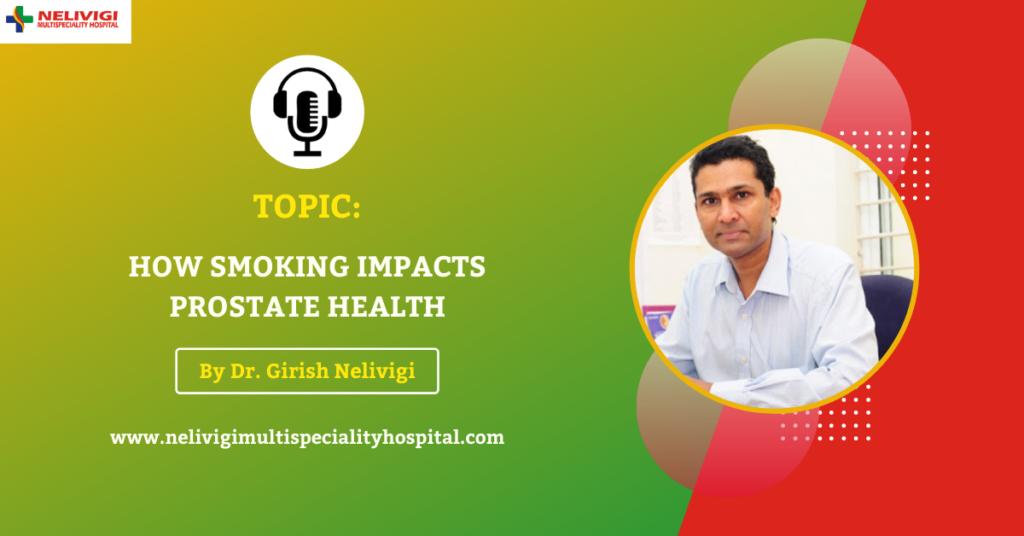 Smoking and Prostate Health   Best Urology Hospitals in Bellandur, Bangalore   Nelivigi Multispeciality Hospital