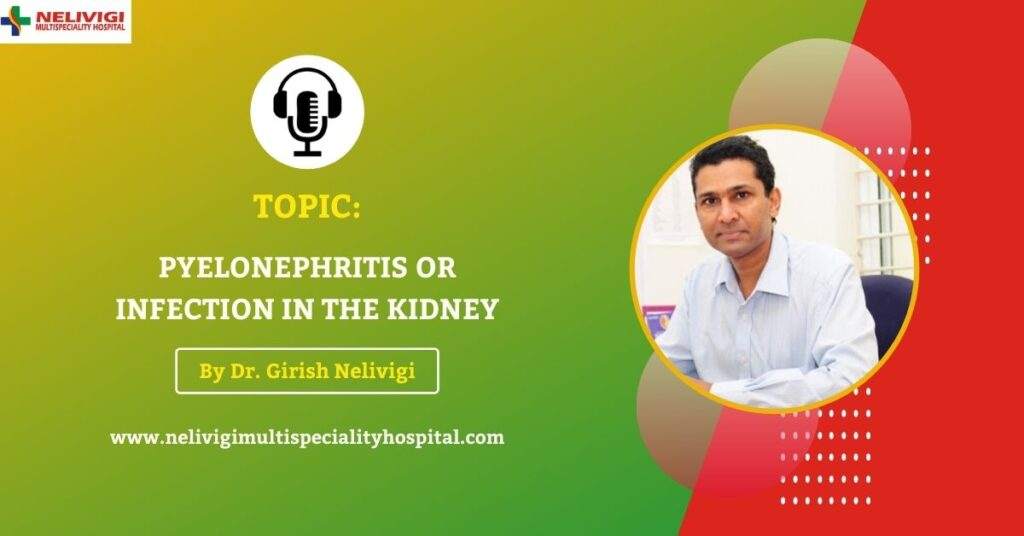 Podcast On Pyelonephritis or Infection in the Kidney | Urologists in Bangalore | Dr. Girish Nelivigi